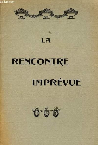 LA RENCONTRE IMPREVUE / PIECE DE THEATRE REPRESENTEE POUR LA PREMIRE FOIS LE 7 AVRIL 1911.
