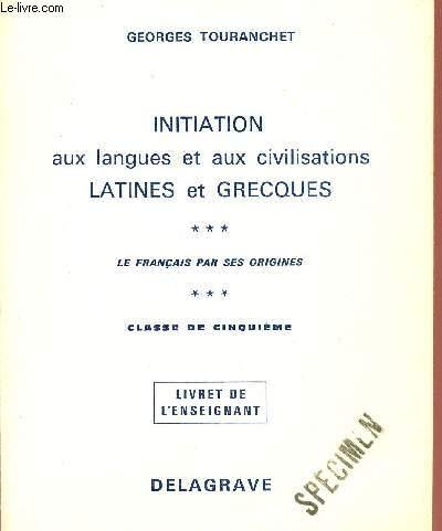 INITIATION AUX LANGUES ET AUX CIVILISATIONS LATINES ET GRECQUES / LE FRANCIAS PAR SES ORIGINES / CLASSE DE CINQUIEME / LIVRE DE L'ENSEIGNANT.