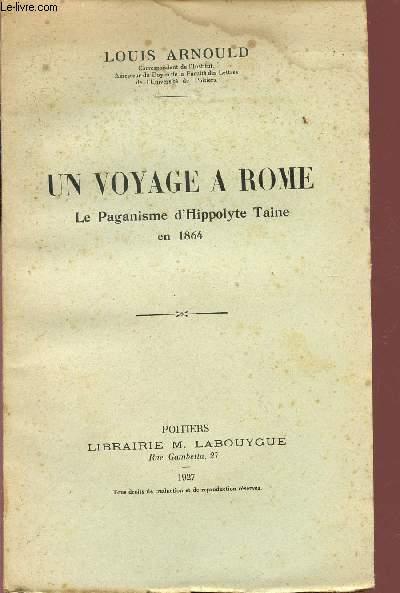UN VOYAGE A ROME - LE PAGANISME D'HYPPOLYTE TAINE EN 1864.