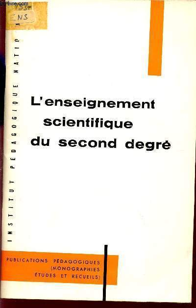 L'ENSEIGNEMENT SCIENTIFIQUE DU SECOND DEGRE / CONTRIBUTION A LA DEFINITION DE L'ESPRIT ET DES METHODES DE CET ENSEIGNEMENT.