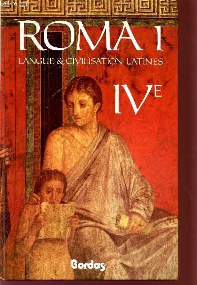 ROMA I / COLLECTION LANGUE ET CIVILISATION LATINES / CLASSES DE 4è ET GRANDS DEBUTANTS.