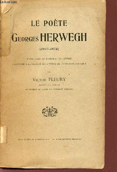 Le poete georges herwegh - 1817-1875 / these pour le doctorat es-lettres presentes a la faculte des lettres de l universite de paris.