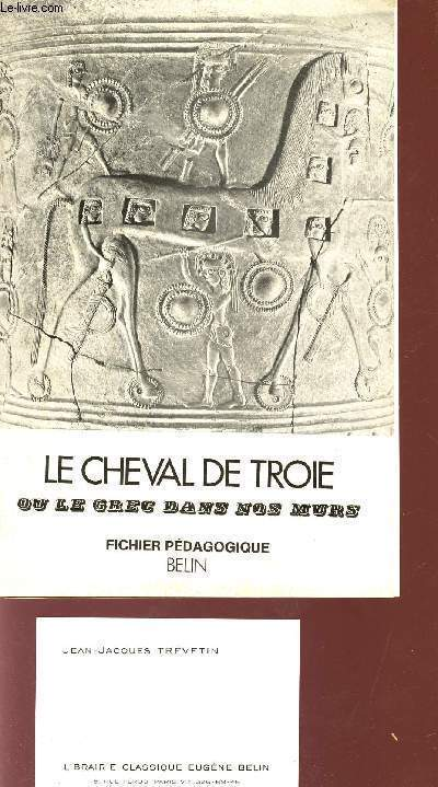 LE CHEVAL DE TROYE OU LE GREC DANS LNOS MURS - INITIATION AU GREC / FICHIER PEDAGOGIQUE A L'USAGE DE MM. LES PROFESSEURS.