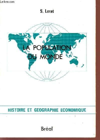 LA POPULATION DU MONDE / HISTOIRE ET GEOGRAPHIE ECONOMIQUE / CYCLE PRERATOIRE AU HAUT ENSEIGNEMENT COMMERCIAL - ETUDES SUPERIEURES DE GEOGRAPHIE.