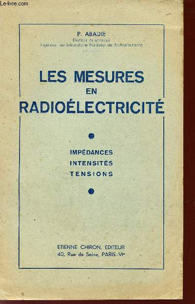 LES MESURES EN RADIOELECTRICITE / IMPEDANCES - INTENSITES - TENSIONS.