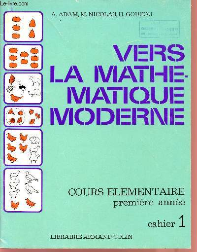 VERS LA MATHEMATIQUE MODERNE / COURS ELEMENTAIRE - PREMIERE ANNEE / CAHIER 1.