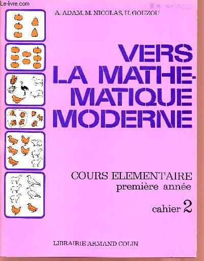 VERS LA MATHEMATIQUE MODERNE / COURS ELEMENTAIRE - PREMIERE ANNEE / CAHIER 2.