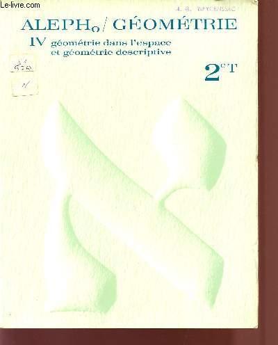 ALEPHo / GEOMETRIE / VOLUME IV - GEOMETRIE DANS L'ESPACE ET GEOMETRIE DESCRIPTIVE / CLASSE DE 2e T.