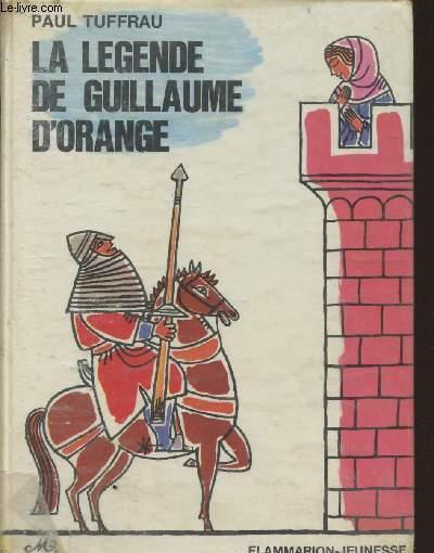 LA LEGENDE DE GUILLAUME D'ORANGE.