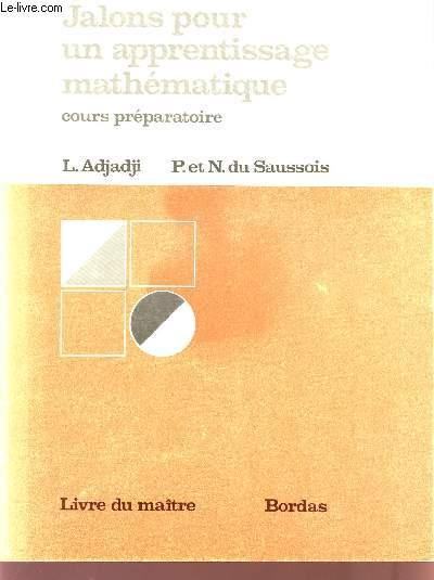JALONS POUR UN APPRENTISSAGE MATHEMATIQUE / COURS PREPARATOIRE / LIVRE DU MAITRE.