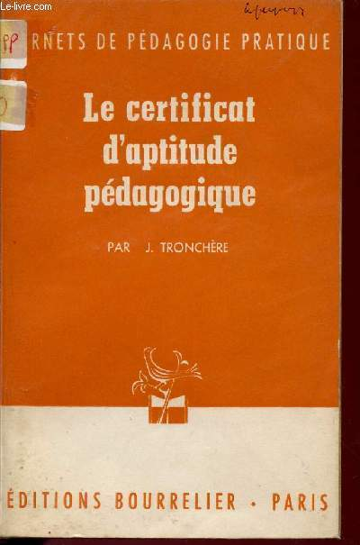 LE CERTIFICAT D'APTITUDE PEDAGOGIQUE / CARNETS DE PEDAGOGIE PRATIQUE / COLLECTION BOURRELIER.