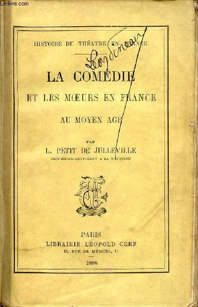 LA COMEDIE ET LES MOEURS EN FRANCE AU MYEN AGE / COLLECTION HISTOIRE DU THEATRE.