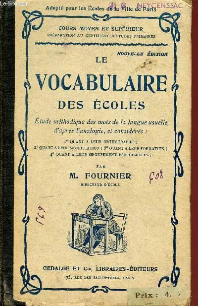 LE VOCABULAIRE DES ECOLES / ETUDE METHODIQUE DES MOTS DE LA LANGUE USUELLE D'APRES L'ANALOGIE ET CONSIDERES : 1- QUANT A LEUR ORTHOGRAPHE, 2- QUANT A LEUR SIGNIFICATION, 3- QUANT A LEUR FORMATION, 4- QUANT A LEUR GROUPEMENT PAR FAMILLES.