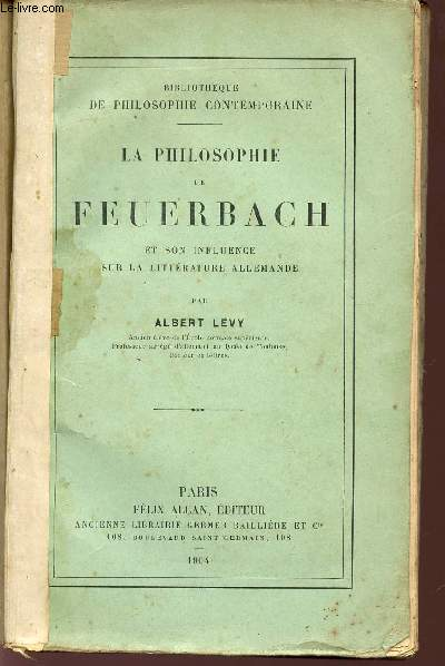 LA PHILOSOPHIE DE FEUERBACH ET SON INFLUENCE SUR LA LITTERATURE ALLEMANDE / BIBLIOTHEQUE DE PHILOSOPHIE CONTEMPORAINE.