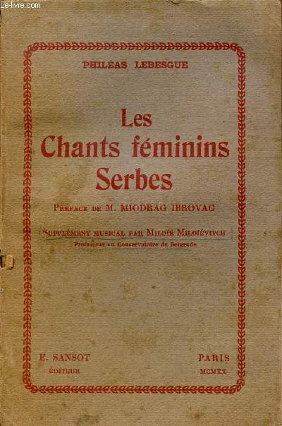 LES CHANTS FEMININS SERBES / POEMES POPULAIRES  / SUPPLEMENT MUSICAL PAR MILOË MILOÏEVITCH.