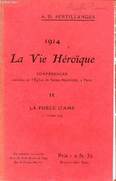 1914 - LA VIE HEROIQUE / CONFERENCES DONNEES EN L'EGLISE DE SAINTE MADELEINE A PARIS / OPUSCULE IX : LA FORCE D'AME.