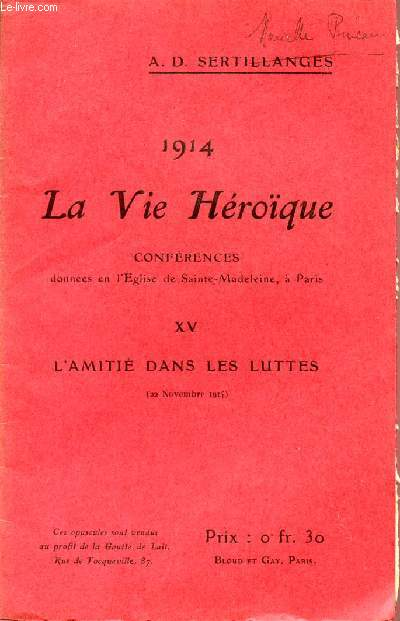 1914 - LA VIE HEROIQUE / CONFERENCES DONNEES EN L'EGLISE DE SAINTE MADELEINE A PARIS / OPUSCULE XV : L'AMITIE DANS LES LUTTES - 23 NOVEMBRE 1914.