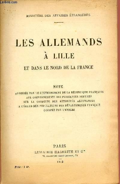 LES ALLEMANDS A LIITE ET DANS LE NORD DE LA FRANCE / NOTE ADRESSEE PAR LE GOURVERNEMENT DE LA REPUBLIQUE FRANCAISE AUX GOUVERNEMENTS DES PUISSANCES NEUTRES SUR LA CONDUITE DES AUTORITES ALLEMANDES A L'EGARD DES POPULATIONS DES DEPARTEMENTS FRANCAIS ...