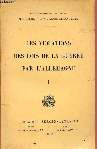 LES VIOLATIONS DES LOIS DE LA GUERRE PAR L'ALLEMAGNE - TOME I.