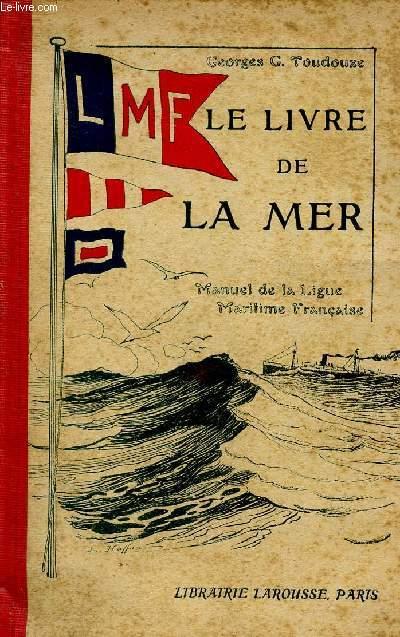 LE LIVRE DE LA MER / MANUEL DE LA LIGUE MARITIME FRANCAISE.