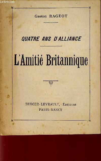 L'AMITIE BRITANNIQUE - QUATRE ANS D'ALLIANCE / PETITS CAHIERS DE LA GUERRE / N°1 - JUILLET 1918.