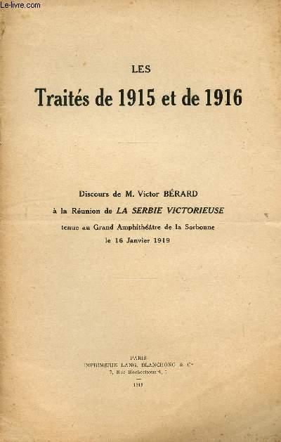 LES TRAITES DE 1915 ET DE 1916 / DISCOURS A LA REUNION DE LA SERBIE VICTORIEUSE TENUE AU GRAND AMPHITHEATRE DE LA SORBONNE LE 16 JANVIER 1919.