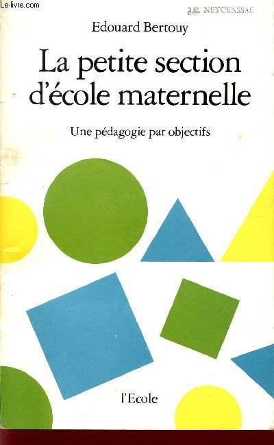 LA PETITE SECTION D'ECOLE MATERNELLE / UNE PEDAGOGIE PAR OBJECTIFS.