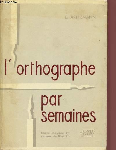 L'ORTHOGRAPHE PAR SEMAINES / COURS MOYENS ET CLASSES DE 8è ET 7è.