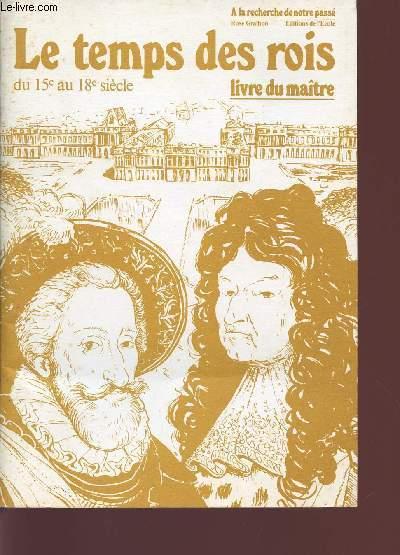LE TEMPS DES ROIS - DU 15è AU 18è SIECLE / LIVRE DU MAITRE / COLLECTION