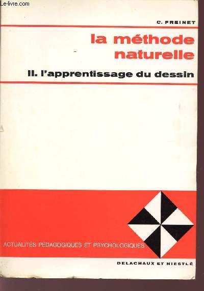 LA METHODE NATURELLE / TOME II - L'APPRENTISSAGE DU DESSIN / ACTUALITES PEDAGOGIQUES ET PSYCHOLOGIQUES.