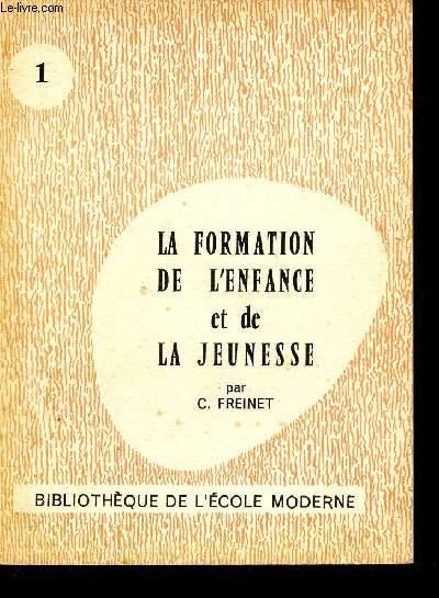 LA FORMATION DE L'ENFANCE ET DE LA JEUNESSE /N°1 / COLLECTION DE LA BIBLIOTHEQUE MODERNE.