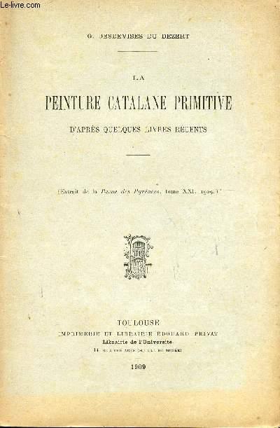 LA PEINTURE CATALANE PRIMITIVE - D'APRES QUELQUES LIVRES RECENTS / EXTRAIT DE LA REVUE DES PYRENEES, TOME XXI, 1909.