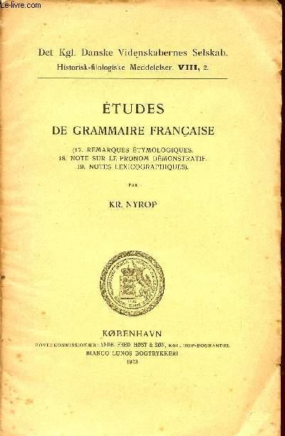 ETUDES DE GRAMMAIRES FRANCAISE / 17- REMARQUES ETYMOLOGIQUES - 18- NOTES SUR LE PRONOM DEMONSTRATIF - 19- NOTES LEXICOGRAPHIQUES / DET Kgl. DANSKE VIDENSKABERNES SELSKAB. - HISTORISK-FILOLOGISKE MEDDELELSER VIII,2.