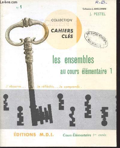 LES ENSEMBLES AU COURS ELEMENTAIRE 1 - CAHIER N°1/ COLLECTION MATH-CLES / J'OBSERVE... JE REFLECHIS .... JE COMPRENDS / COLLECTION J. ANSCOMBRE.