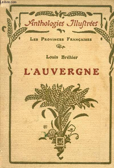 L'AUVERGNE  - CHOIX DE TEXTES PRECEDES D'UNE ETUDE / LES PROVINCES FRANCAISES / COLLECTION ANTHOLOGIES ILLUSTREES.