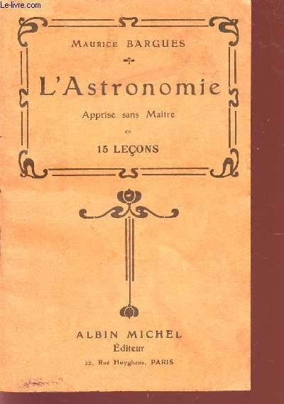 L'ASTRONOMIE -APPRISE SANS MAITRE EN 15 LECONS.
