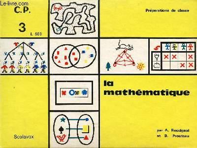 LA MATHEMATIQUE / CLASSE DE CP - VOLUME 3 / PREPARATION DE CLASSE.