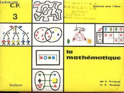 LA MATHEMATIQUE / CLASSE DE CP - VOLUME 3 / EXERCICES POUR L'ELEVE.