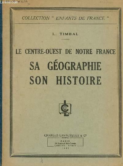 LE CENTRE-OUEST DE NOTRE FRANCE - SA GEOGRAPHIE SON HISTOIRE / COLLECTION