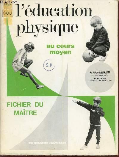 L'EDUCATION PHYSIQUE - AU COURS MOYEN / FICHIER DU MAITRE.