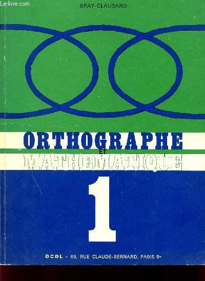 ORTHOGRAPHE ET MATHEMATIQUE / FASCICULE I / 2è EDITION.