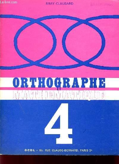 ORTHOGRAPHE ET MATHEMATIQUE / FASCICULE IV + GUIDE ET CORRIGE DU FASCICULE 4.