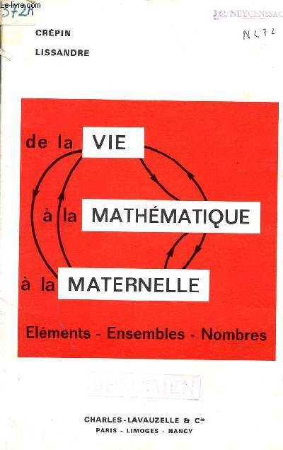 DE LA VIE A LA MATHEMATIQUE A LA MATERNEELLE / ELEMENTS - ENSEMBLES - NOMBRES.