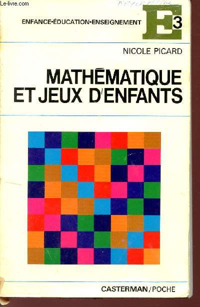 MATHEMATIQUES ET JEUX D'ENFANTS / COLLECTION ENFANCE - EDUCATION - ENSEIGNEMENT - COLLECTION E3.