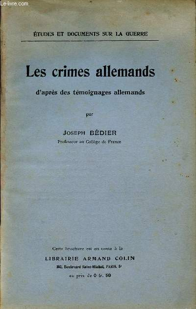 LES CRIMES ALLEMANDS - D'APRES LES TEMOIGNAGES ALLEMANDS / ETUDES ET DOCUMENTS DE GUERRE.