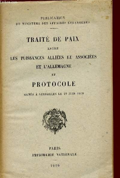 TRAITE DE PAIX ENTRE LES PUISSANCES ALLIEES ET ASSOCIEES ET L'ALLEMAGNE - ET PROTOCLE SIGNE A VERSAILLES LE 28 JUIN 1919.