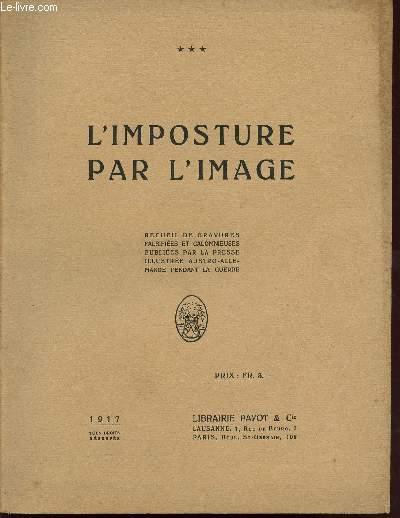 L'OMPSTURE PAR L'IMAGE / RECUEIL DE GRAVURES FALSIFIES ET CALOMNIEUSES PUBLIEES PAR LA PRESSE ILLUSTREE AUSTRO-ALLEMANDE PENDANT LA GUERRE.