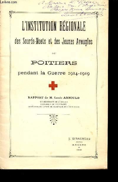 L'INSTITUT REGIONALE DES SOURDS-MUETS ET DES JEUNES AVEUGLES DE POITIERS PENDANT LA GUERRE 1914-1919 / RAPPORT DE LOUIS ARNOULD.