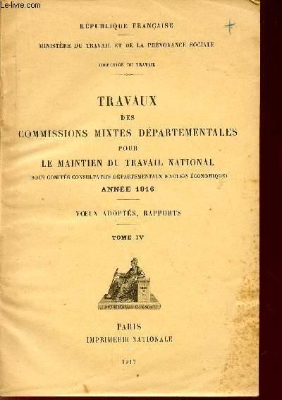 TRAVAUX DES COMMISSIONS MIXTES DEPARTEMENTALES POUR LE MAINTIEN DU TRAVAIL NATIONAL (SOUS COMITES CONSULTATIFS DEPARTEMENTAUX D'ACTION ECONOMIQUE) / ANNEE 1916 / VOEUX ADOPTES, RAPPORTS / TOME IV.