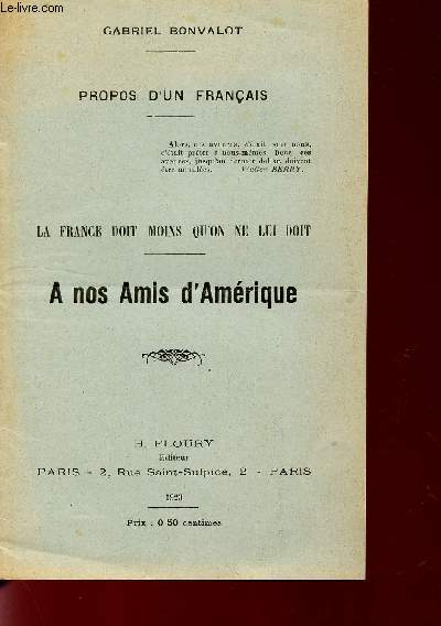 PROPOS D'UN FRANCAIS / LA FRANCE DOIT MOINS QU'ON NE LUI DOIT / A NOS AMIS D'AMERIQUE.